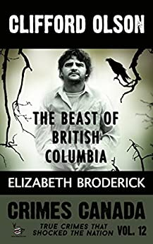 Clifford Olson: The Beast of British Columbia (Crimes Canada: True Crimes That Shocked The Nation Book 12) by [Broderick, Elizabeth, Vronsky,Peter, Parker,RJ]