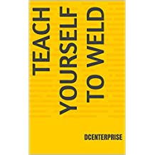Teach Yourself To Weld