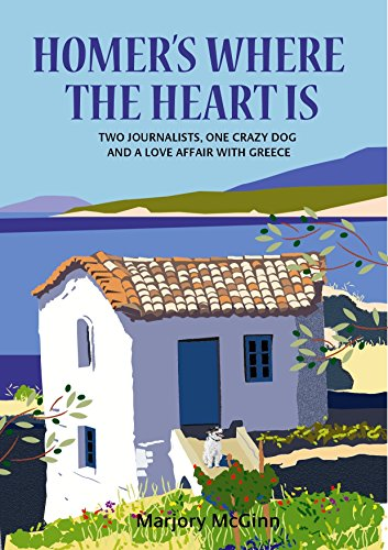 Homer's Where The Heart Is: Two journalists, one crazy dog and a love affair with Greece (The Peloponnese Series Book - 1 Terrier Fabric