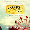 Life's Golden Ticket: A Story About Second Chances Audiobook by Brendon Burchard Narrated by Richard Rohan