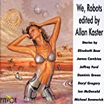 We, Robots | Elizabeth Bear,James Cambias,Jeffrey Ford,Dominic Green,Daryl Gregory,Ian McDonald,Michael Swanwick