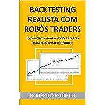 Backtesting Realista com Robôs Traders: Extraindo a verdade do passado para o sucesso no futuro