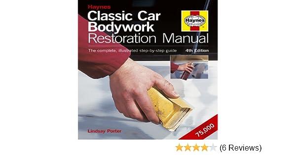 classic car bodywork restoration manual 4th edition the complete rh amazon com haynes car bodywork repair manual pdf Haynes Manual Monte Carlo Back