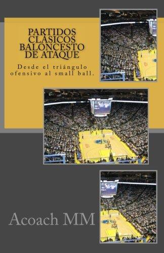 Partidos clásicos baloncesto de ataque: Desde el triángulo ofensivo al small ball. (Pure basketball) (Volume 4) (Spanish Edition) PDF