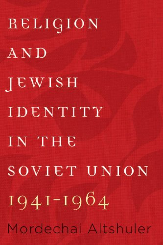 Download Religion and Jewish Identity in the Soviet Union, 1941-1964 (The Tauber Institute Series for the Study of European Jewry) Pdf
