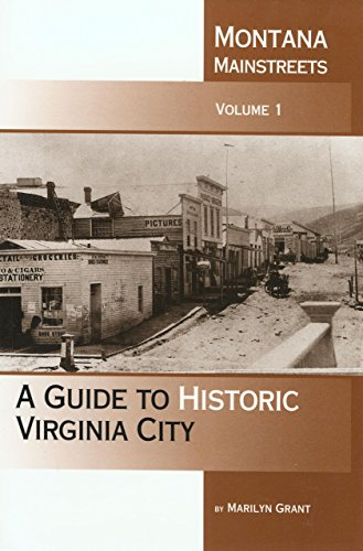 Montana Mainstreets, Vol. 1: A Guide to Historic Virginia City - Marilyn Grant