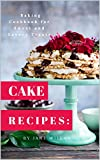 Cake Recipes: Baking Cookbook for Sweet and Savory Treats (Baking Series 2)