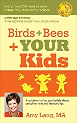 Birds + Bees + YOUR Kids - A Guide to Sharing Your Beliefs about Sexuality, Love, and Relationships: Everything YOU Need To Know Before Middle School!