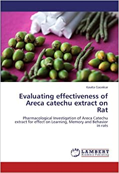 Book Evaluating effectiveness of Areca catechu extract on Rat: Pharmacological Investigation of Areca Catechu extract for effect on Learning, Memory and Behavior in rats