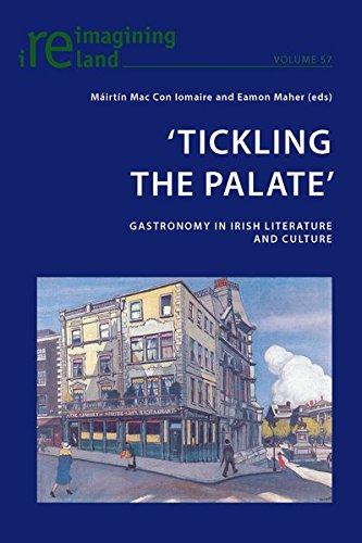 'Tickling the Palate': Gastronomy in Irish Literature and Culture (Reimagining Ireland) by Peter Lang AG, Internationaler Verlag der Wissenschaften