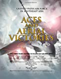 Aces and Aerial Victories: United States Air Force in Southeast Asia 1965-1973, R. Futrell and William Greenhalgh, 1477539859