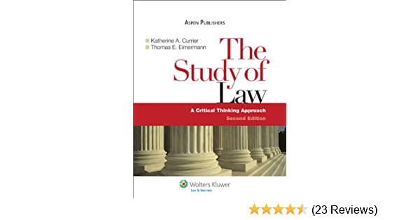 The study of law a critical thinking approach katherine a currier the study of law a critical thinking approach katherine a currier thomas e eimermann 9780735569508 amazon books fandeluxe Choice Image