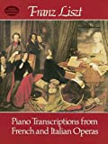 Piano Transcriptions from French and Italian Operas (Dover Music for Piano) by Liszt, Franz, Classical Piano Sheet Music (1982) Paperback