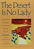 img - for The Desert Is No Lady: Southwestern Landscapes in Women's Writing and Art book / textbook / text book