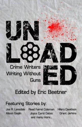 (Unloaded: Crime Writers Writing Without Guns)