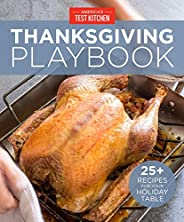 America's Test Kitchen Thanksgiving Playbook: 25+ Recipes for Your Holiday T
