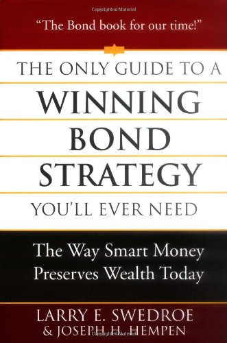 The Only Guide to a Winning Bond Strategy You'll Ever Need: The Way Smart Money Preserves Wealth Today