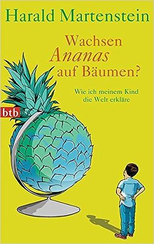 Wachsen Ananas auf Bäumen?: Wie ich meinem Kind die Welt erkläre (German Edition)
