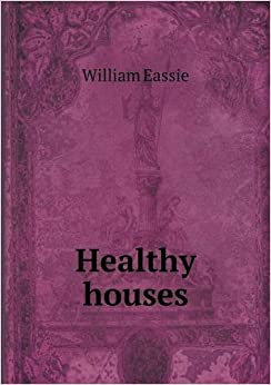 Book Healthy Houses by William Eassie (2014-01-01)