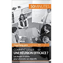 Comment mener une réunion efficace ?: Les étapes à suivre pour atteindre ses objectifs (Coaching pro t. 17) (French Edition)