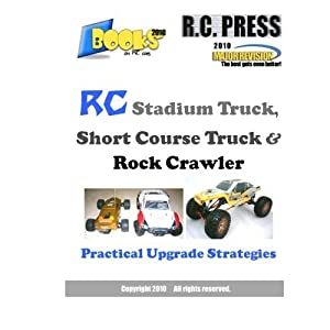 RC Stadium Truck, Short Course Truck & Rock Crawler: Practical Upgrade Strategies by RCPress (2010-04-19)
