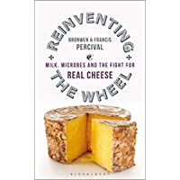 Reinventing the Wheel: Milk, Microbes and the Fight for Real Cheese