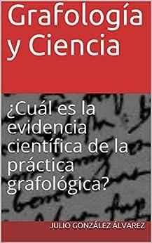 Grafología y Ciencia: ¿Cuál es la evidencia científica de la práctica grafológica? (Spanish Edition)