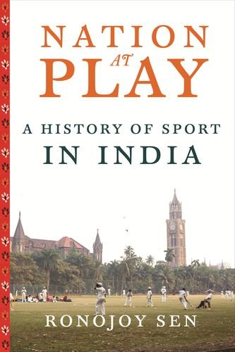Nation at Play � A History of Sport in India (Contemporary Asia in the World)