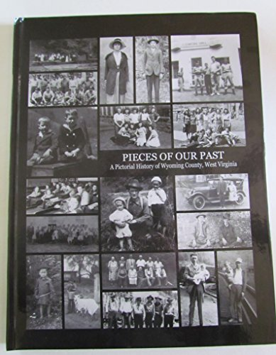 Pieces of Our Past A Pictorial History of Wyoming County, West -