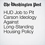 HUD Job to Pit Carson Ideology Against Long-Standing Housing Policy | Lisa Rein,Elise Viebeck