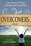 Overcomers, Inc: True stories of hope, courage, and inspiration