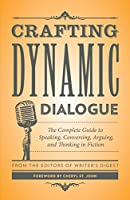 Crafting Dynamic Dialogue: The Complete Guide to Speaking, Conversing, Arguing, and Thinking in Fiction (Creative Writing Essentials)