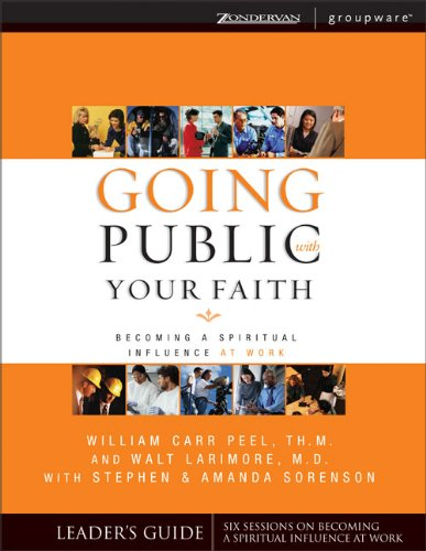 Going Public With Your Faith: Becoming A Spiritual Influence At Work Leader's Guide (Groupware) PDF