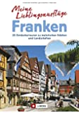 Ausflugsziele in Franken: Meine Lieblingsausflüge in Franken von Bamberg bis in die Fränkische Schweiz; 25 Entdeckertouren zu malerischen Städten und Landschaften.