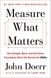 img - for Measure What Matters: How Google, Bono, and the Gates Foundation Rock the World with OKRs book / textbook / text book