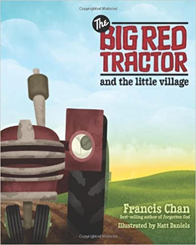 Amazon.com: The Big Red Tractor and the Little Village (9780781404198): Francis Chan, Matt Daniels: Books