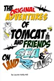 The Original Adventures of Tomcat and Friends on Land, Sea and Air, Lauren Kelly-Hill, 1460902912