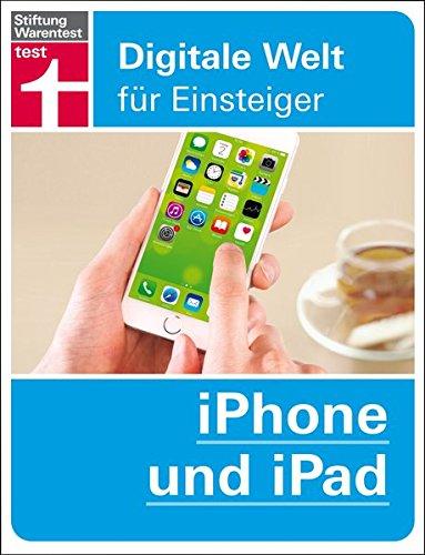iPhone und iPad: Digitale Welt für Einsteiger Taschenbuch – 15. Dezember 2015 Ole Meiners Stiftung Warentest 3868512233 Hardware
