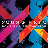 Don't Wait Til Tomorrow by YOUNG KATO (2015-08-03)