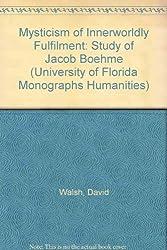Mysticism of Innerworldly Fulfilment: Study of Jacob Boehme (University of Florida Monographs Humanities)