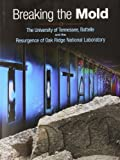 Breaking the Mold : The University of Tennessee, Battelle and the Resurgence of Oak Ridge National Laboratory, , 0578117959