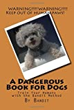A Dangerous Book for Dogs: Train Your Humans with the Bandit Method