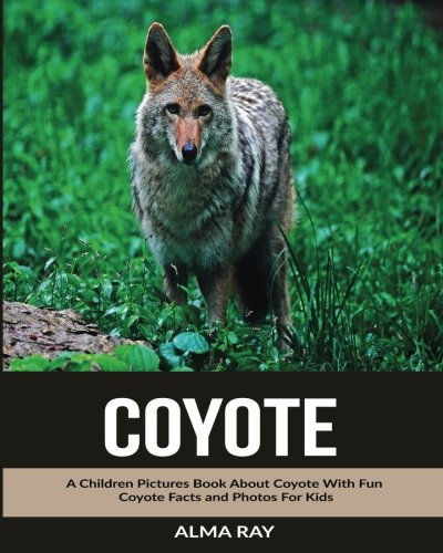 Coyote: A Children Pictures Book About Coyote With Fun Coyote Facts and Photos For Kids ebook