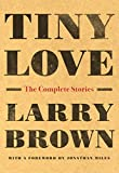 img - for Tiny Love: The Complete Stories of Larry Brown book / textbook / text book