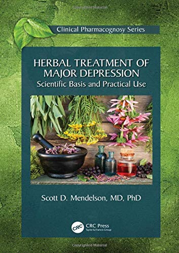Herbal Treatment of Major Depression: Scientific Basis and Practical Use (Clinical Pharmacognosy Series) (Uses Herbal)