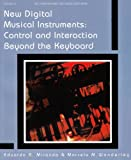 New Digital Musical Instruments : Control and Interaction Beyond the Keyboard, Miranda, Eduardo Reck and Wanderley, Marcelo M., 089579585X