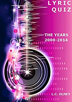 Lyric Quiz:  The Years 2000 to 2014 (interactive pop quiz book) by [Olney, L C]