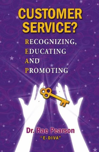 Customer Service? Recognizing, Educating and Promoting: Dr. Rae Pearson E-Diva PDF