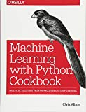 img - for Machine Learning with Python Cookbook: Practical Solutions from Preprocessing to Deep Learning book / textbook / text book