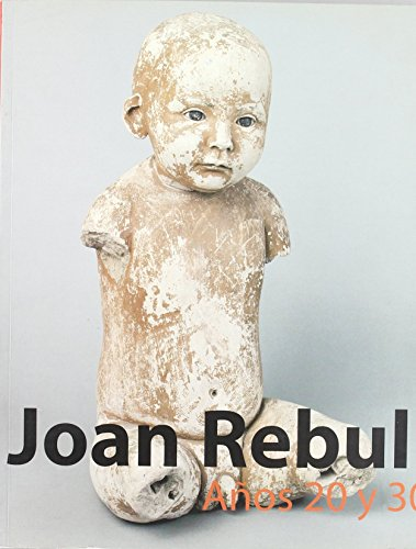 Joan Rebull: A~nos 20 y 30: Mncars, Madrid, 30 de Septiembre 2003-19 de Enero 2004 (Spanish Edition)